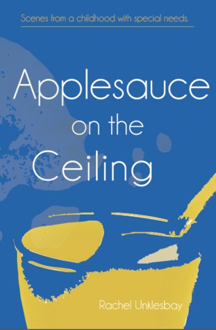 Applesauce on the Ceiling: Scenes from a childhood with special needs