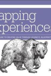 Mapping Experiences: A Complete Guide to Creating Value Through Journeys, Blueprints, and Diagrams Pdf Book
