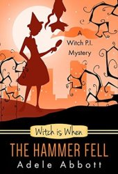 Witch Is When The Hammer Fell (A Witch P.I. Mystery #8)