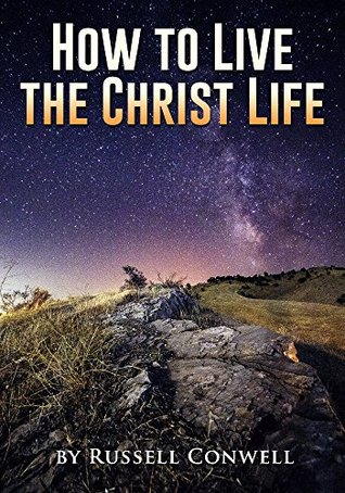Russell Conwell: How to Live the Christ Life