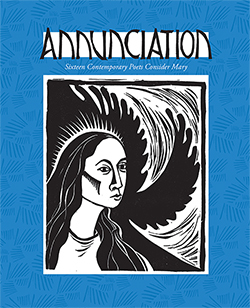 Annunciation: Sixteen Contemporary Poets Consider Mary