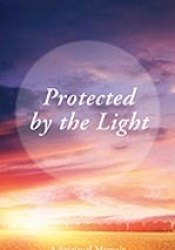 Protected by the Light: A Spiritual Memoir Pdf Book