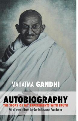 Mahatma Gandhi: The Story of My Experiments with Truth: Foreword by The Gandhi Research Foundation
