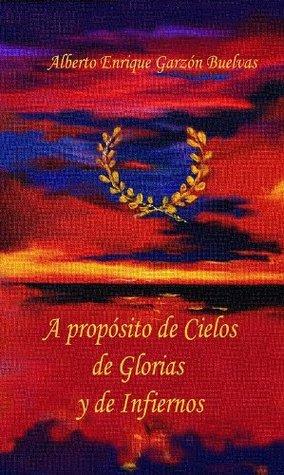 A PROPOSITO DE CIELOS DE GLORIAS Y DE INFIERNOS