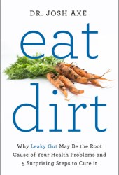 Eat Dirt: Why Leaky Gut May Be the Root Cause of Your Health Problems and 5 Surprising Steps to Cure It Book Pdf