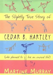 The Slightly True Story of Cedar B. Hartley, Who Planned to Live an Unusual Life Pdf Book