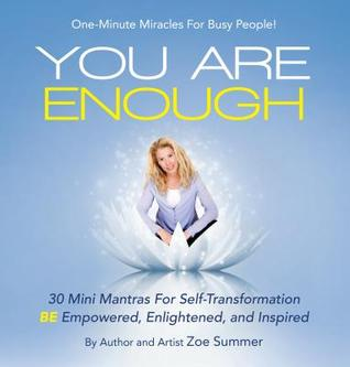 You Are Enough: Thirty Mini Mantras for Self-Transformation Be Empowered, Enlightened, and Inspired