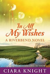 In All My Wishes (Riverbend, #1)