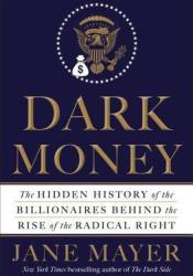 Dark Money: The Hidden History of the Billionaires Behind the Rise of the Radical Right Pdf Book