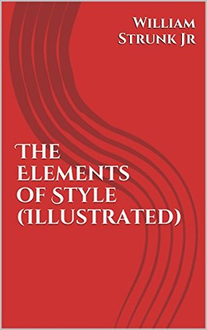 The Elements of Style (Illustrated): Formatted version with illustrations for each topic
