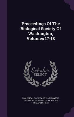 Proceedings of the Biological Society of Washington, Volumes 17-18