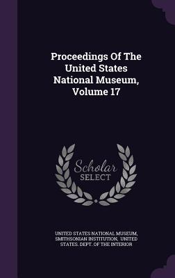 Proceedings of the United States National Museum, Volume 17