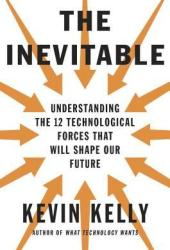 The Inevitable: Understanding the 12 Technological Forces That Will Shape Our Future Pdf Book