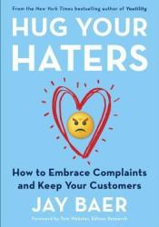 Hug Your Haters: How to Embrace Complaints and Keep Your Customers Pdf Book