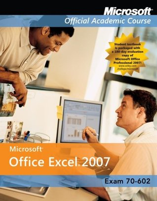 Microsoft Office Excel 2007 (Microsoft Official Academic Course: Exam 70-602)