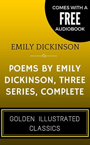 Poems by Emily Dickinson, Three Series, Complete: By Emily Elizabeth Dickinson - Illustrated (Comes with a Free Audiobook)