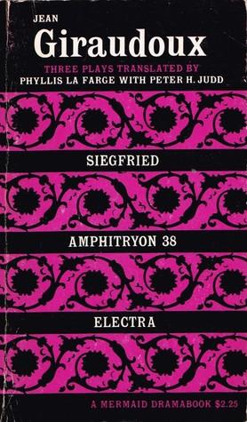 Three Plays: Volume 2 [Siegfried, Amphitryon 38, Electra] (A Mermaid Drama Book 0731)