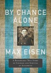 By Chance Alone: A Remarkable True Story of Courage and Survival at Auschwitz Pdf Book