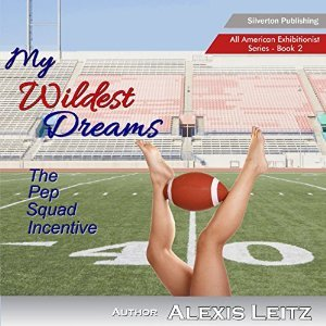 My Wildest Dreams: The Pep Squad Incentive (All American Exhibitionist Book 2)