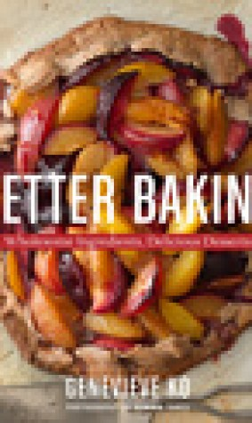 Better Baking: Wholesome Ingredients, Delicious Desserts