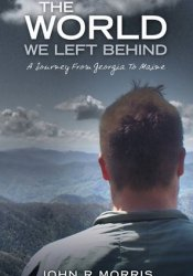 The World We Left Behind: A Journey from Georgia to Maine Pdf Book