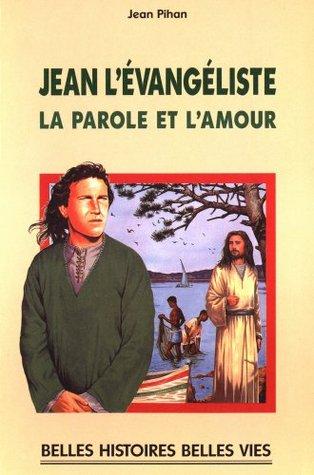 Jean l'évangéliste - La parole et l'amour (Belles histoires et belles vies #96)