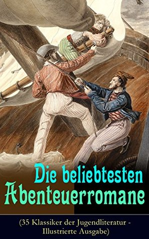 Die beliebtesten Abenteuerromane (35 Klassiker der Jugendliteratur - Illustrierte Ausgabe): Die Schatzinsel, Die Abenteuer von Tom Sawyer und Huckleberry ... von 15 Jahren und viel mehr