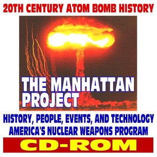 21st Century Atom Bomb History - The Manhattan Project and America's Nuclear Weapons Program, History, People, Events, Technology - Trinity, Uranium, Plutonium, Hiroshima, Nagasaki, Cold War