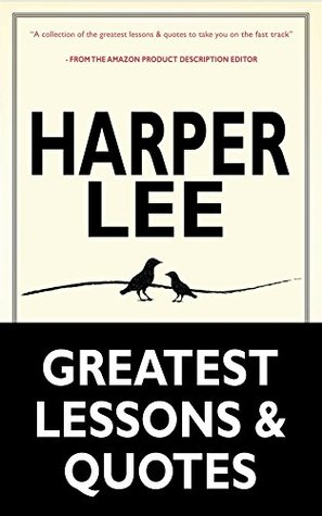 Harper Lee: Harper Lee's Greatest Life Lessons & Quotes (To Kill a Mockingbird, Go Set a Watchman: