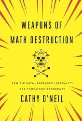 Weapons of Math Destruction: How Big Data Increases Inequality and Threatens Democracy Book Pdf