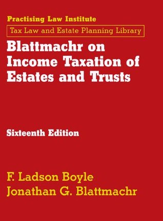 Blattmachr on Income Taxation of Estates and Trusts (October 2015 Edition) (Tax Law and Estate Planning Library)