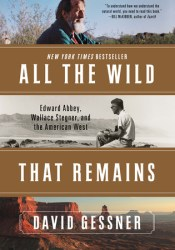 All The Wild That Remains: Edward Abbey, Wallace Stegner, and the American West Pdf Book