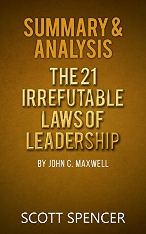 Summary & Analysis: The 21 Irrefutable Laws of Leadership - by John C. Maxwell
