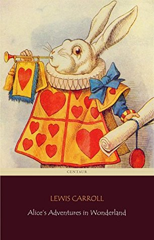Alice's Adventures in Wonderland (Centaur Classics) [The 100 greatest novels of all time - #36]