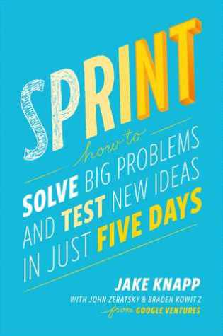 Sprint: How to Solve Big Problems and Test New Ideas in Just Five Days Book Pdf ePub