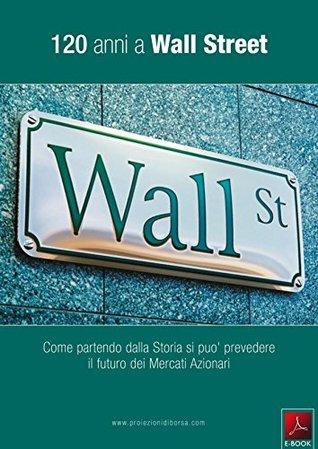 120 Anni a Wall Street: Come partendo dalla Storia si può prevedere il futuro dei Mercati Azionari
