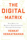 The Digital Matrix: New Rules for Business Transformation Through Technology
