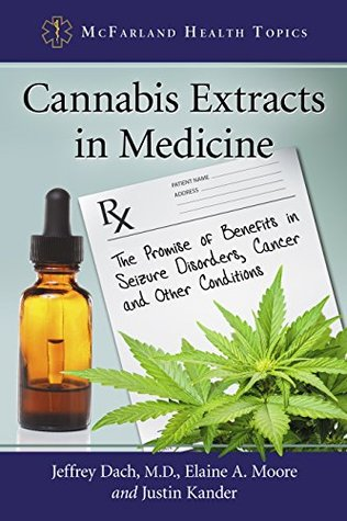 Cannabis Extracts in Medicine: The Promise of Benefits in Seizure Disorders, Cancer and Other Conditions (McFarland Health Topics)