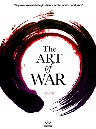 Sun Tzu's The Art of War - Organization and Strategic Wisdom for the Modern Workplace
