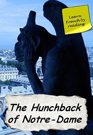 Notre-Dame de Paris (Annotated): The hunchback of Notre-Dame (Learn French by reading Book 27)