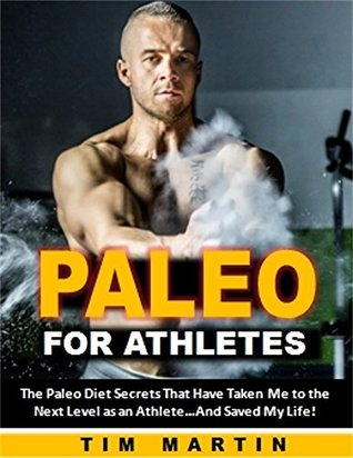 Paleo for Athletes: The Paleo Diet Secrets That Have Taken Me to the Next Level as an Athlete…And Saved My Life!