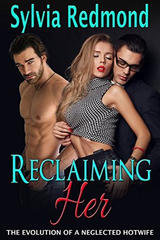 Reclaiming Her: The Evolution of a Neglected Hotwife