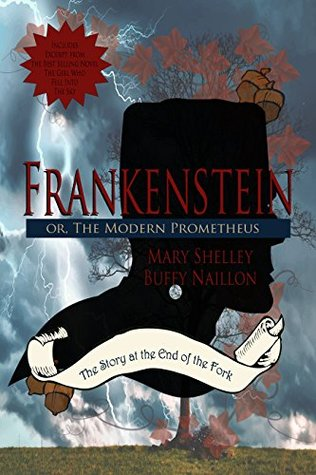 Frankenstein, Or the Modern Prometheus (original uncensored 1818 version): Food in Literature and Culture Edition [annotated & unabridged] (The Story at the End of the Fork Series Book 2)