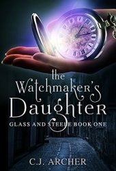 The Watchmaker's Daughter (Glass and Steele, #1) Book Pdf