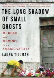 The Long Shadow of Small Ghosts: Murder and Memory in an American City Pdf Book