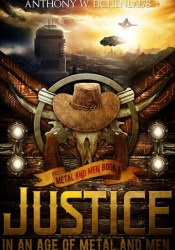 Justice in an Age of Metal and Men Pdf Book