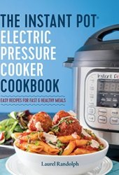 Instant Pot Electric Pressure Cooker Cookbook: Easy Recipes for Fast & Healthy Meals Pdf Book