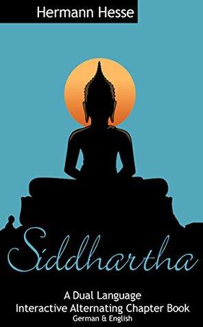 Siddhartha - A Dual Language, Interactive Alternating Chapter Book: German and English