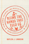 Biting the Hands that Feed Us: How Fewer, Smarter Laws Would Make Our Food System More Sustainable