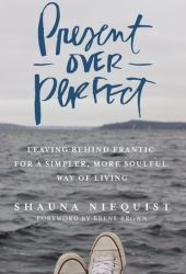Present Over Perfect: Leaving Behind Frantic for a Simpler, More Soulful Way of Living Book Pdf